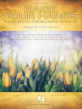 Raise Your Hands: Piano Solos for Blended Worship (HL-00231579)