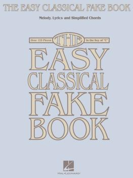The Easy Classical Fake Book: Melody, Lyrics & Simplified Chords in th (HL-00240262)