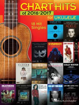 Chart Hits of 2016-2017 for Ukulele (18 Hit Singles) (HL-00225441)