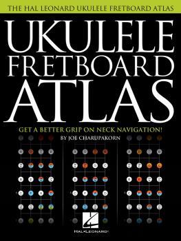 Ukulele Fretboard Atlas: Get a Better Grip on Neck Navigation (HL-00201828)