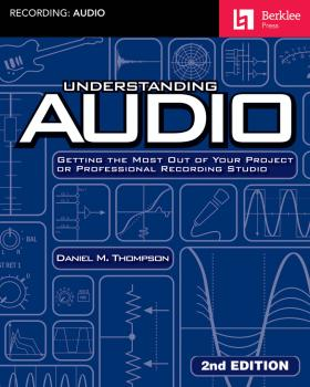 Understanding Audio - 2nd Edition: Getting the Most Out of Your Projec (HL-00148197)