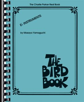 The Charlie Parker Real Book: The Bird Book E-Flat Instruments (HL-00275997)