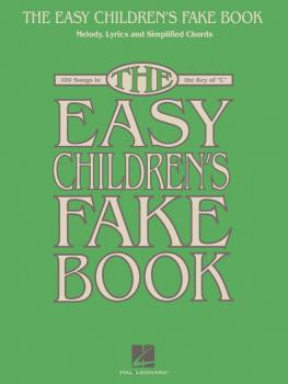 The Easy Children's Fake Book: 100 Songs in the Key of C (HL-00240428)