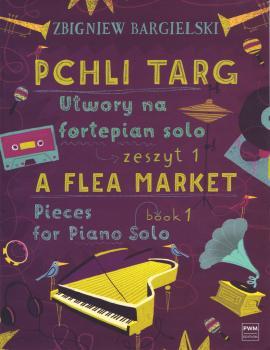 A Flea Market: Pieces for Piano Solo - Book 1: [Pchli Targ: Utwory na  (HL-00254189)