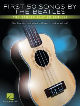 First 50 Songs by the Beatles You Should Play on Ukulele (HL-00334629)