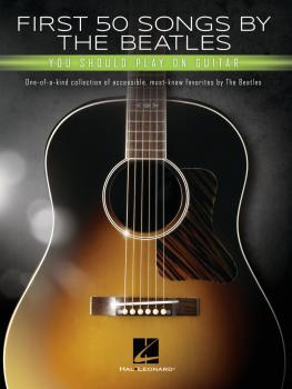 First 50 Songs by the Beatles You Should Play on Guitar: One-of-a-Kind (HL-00295323)