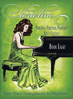 Lorie Line - Practice! Practice! Practice!: Book Eight: Kid's Classics (HL-00362154)