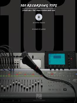 101 Recording Tips: Stuff All the Pros Know and Use (HL-00311035)
