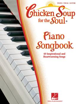 Chicken Soup for the Soul Piano Songbook: 40 Inspirational and Heartwa (HL-00311924)