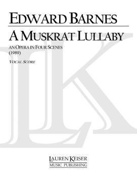 A Muskrat Lullaby (Opera Vocal Score) (HL-00042136)