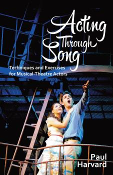 Acting Through Song: Techniques and Exercises for Musical-Theatre Acto (HL-00119884)